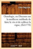 Oenologie, Ou Discours Sur La Meilleure M thode de Faire Le Vin Et de Cultiver La Vigne, ( d.1770)