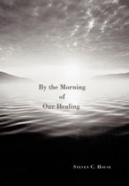 By the Morning of Our Healing