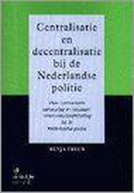 Centralisatie en decentralisatie bij de Nederlandse politie - H. Treur |