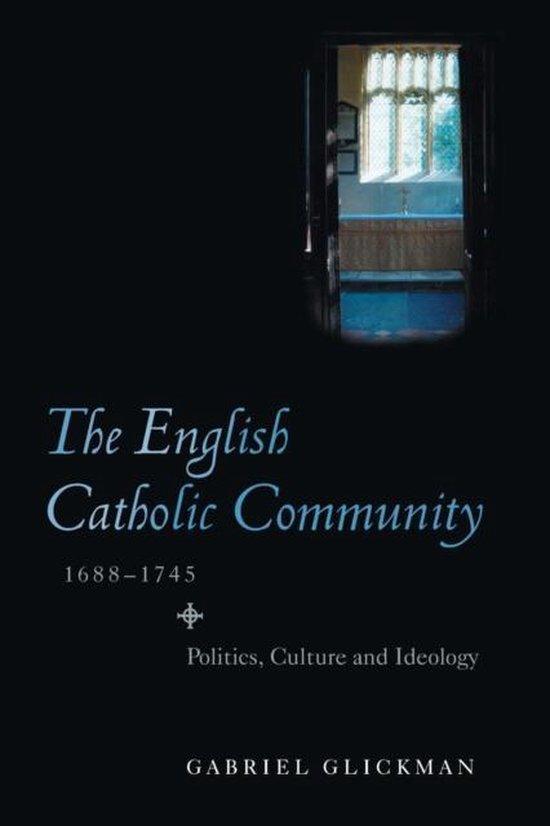 The English Catholic Community, 1688-1745 - Politics, Culture, Ideology
