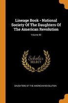 Lineage Book - National Society of the Daughters of the American Revolution; Volume 40