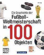 Die Geschichte der Fußball-Weltmeisterschaft in 100 Objekten