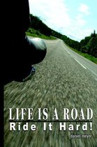 Omslag Life Is a Road, Ride It Hard!