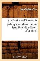 Cat chisme d' conomie Politique Ou d'Instruction Famili re (6e dition) ( d.1881)