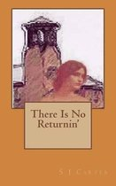 There Is No Returnin'
