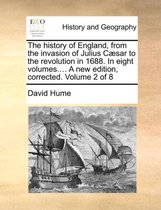 The History of England, from the Invasion of Julius Caesar to the Revolution in 1688. in Eight Volumes. a New Edition, Corrected. Volume 2 of 8