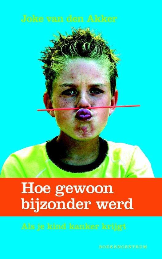 Hoe gewoon bijzonder werd - Joke van den Akker |