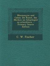 Mnemosyne Und Caissa. Die Kunst, Das Merken Im Schachspiel Zu Erleichtern. - Primary Source Edition