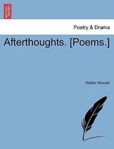 Afterthoughts. [Poems.]