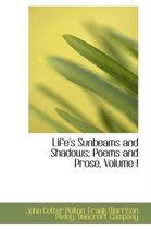 Life's Sunbeams and Shadows; Poems and Prose, Volume I