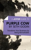 A Joosr Guide to... Purple Cow by Seth Godin: Transform Your Business by Being Remarkable
