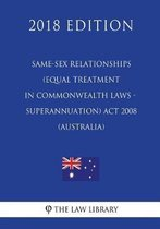 Same-Sex Relationships (Equal Treatment in Commonwealth Laws - Superannuation) ACT 2008 (Australia) (2018 Edition)