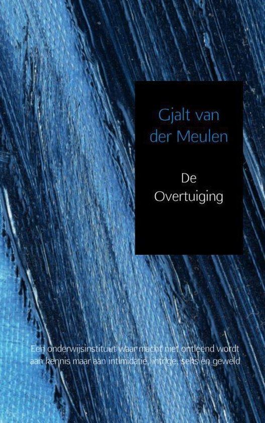 De overtuiging - Gjalt van der Meulen |