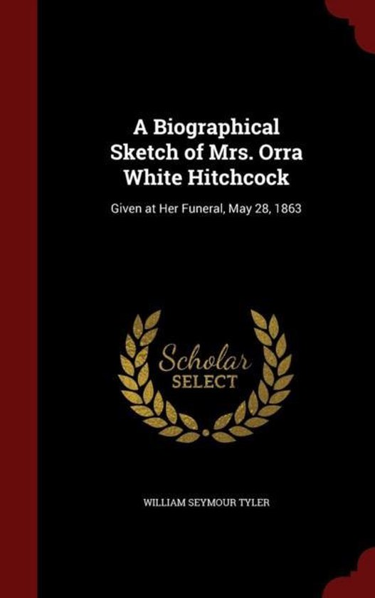 Boek cover A Biographical Sketch of Mrs. Orra White Hitchcock van William Seymour Tyler