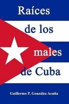 Raices de Los Males de Cuba