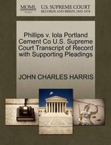 Phillips V. Iola Portland Cement Co U.S. Supreme Court Transcript of Record with Supporting Pleadings