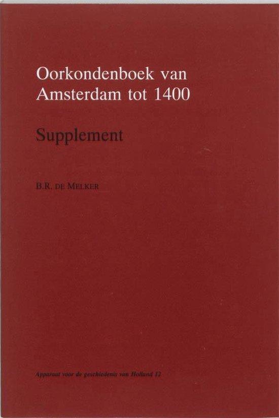Apparaat voor de geschiedenis van Holland 12 - Oorkondenboek van Amsterdam tot 1400 Supplement - B.R. de Melker   Fthsonline.com