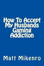 How to Accept My Husbands Gaming Addiction