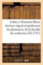 Lettre a Monsieur Roux Docteur Regent Et Professeur de Pharmacie de la Faculte de Medecine de Paris
