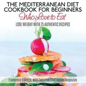 The Mediterranean Diet Cookbook for Beginners...Who Love to Eat