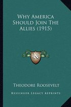 Why America Should Join the Allies (1915) Why America Should Join the Allies (1915)