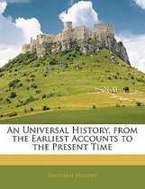 An Universal History, from the Earliest Accounts to the Present Time