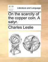 On the Scarcity of the Copper Coin. a Satyr