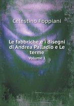 Le Fabbriche E I Disegni Di Andrea Palladio E Le Terme Volume 1