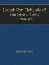 Joseph Von Eichendorff Sein Leben Und Seine Dichtungen