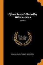 Ojibwa Texts Collected by William Jones; Volume 7