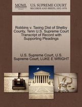 Robbins V. Taxing Dist of Shelby County, Tenn U.S. Supreme Court Transcript of Record with Supporting Pleadings