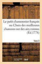Le petit chansonnier francois ou Choix des meilleures chansons sur des airs connus. Tome 3