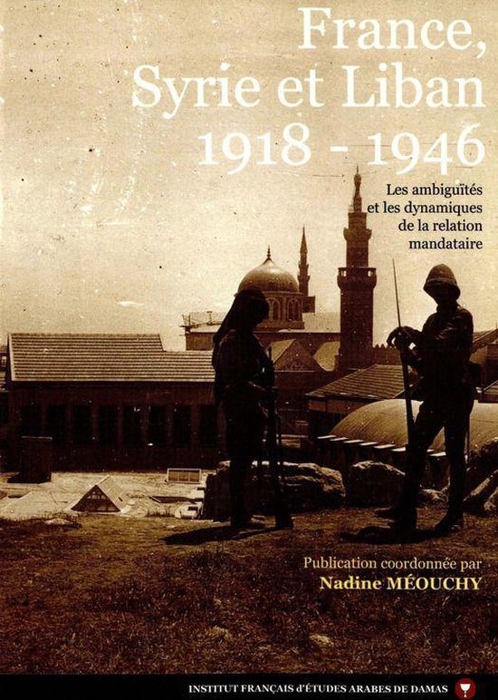 Boek cover France, Syrie et Liban 1918-1946 van Collectif (Onbekend)