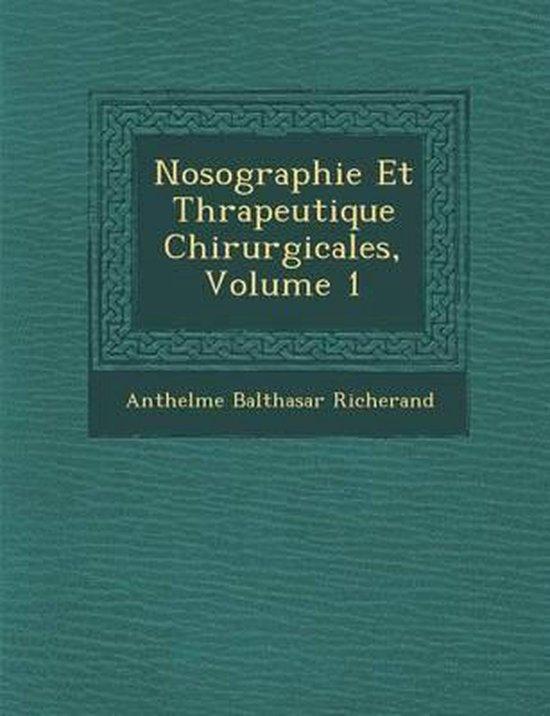 Nosographie Et Th Rapeutique Chirurgicales, Volume 1