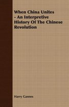 When China Unites - An Interpretive History Of The Chinese Revolution