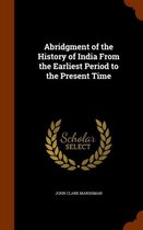 Abridgment of the History of India from the Earliest Period to the Present Time