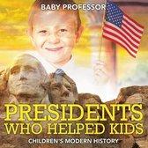 Presidents Who Helped Kids - Children's Modern History