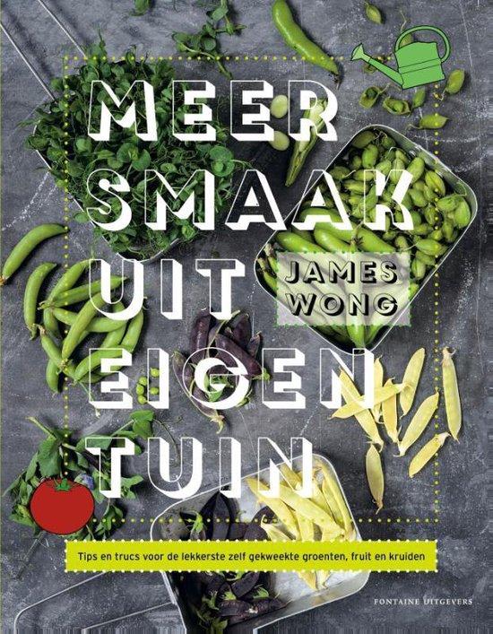 Meer smaak uit eigen tuin. Tips en trucs voor de lekkerste zelf gekweekte groenten, fruit en kruiden - James Woods |