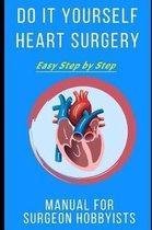 Do It Yourself Heart Surgery