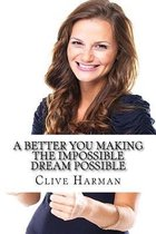 A Better You Making the Impossible Dream Possible