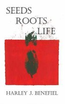 Seeds, Roots, Life