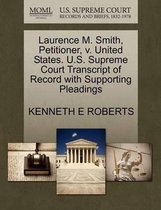 Laurence M. Smith, Petitioner, V. United States. U.S. Supreme Court Transcript of Record with Supporting Pleadings
