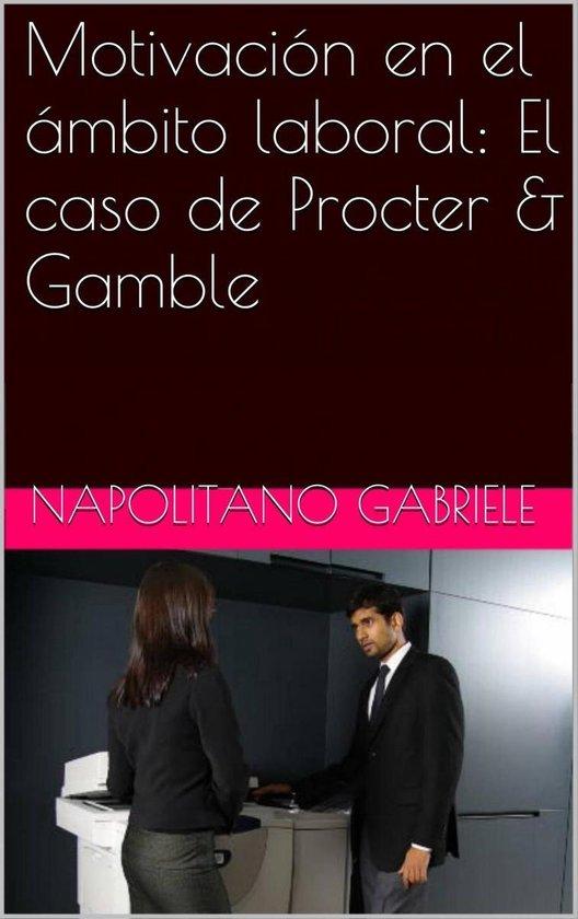 Motivacion en el ámbito laboral: El caso de Procter & Gamble