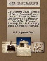 U.S. Supreme Court Transcript of Record Delaware County, Pa, V. U S Shipping Board Emergency Fleet Corporation; School Dist. of Tinicum Township, Pa. V. U.S. Shipping Board Emergency Fleet Corp.