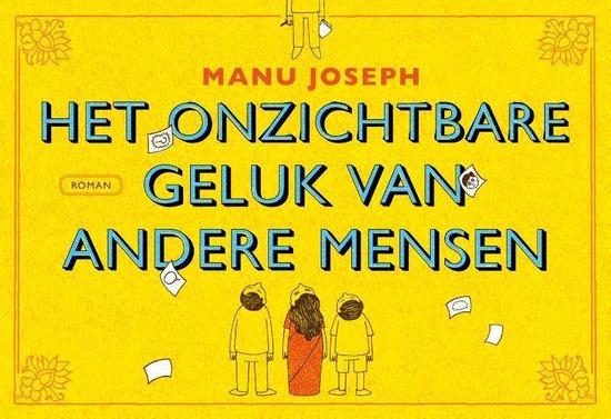 Het onzichtbare geluk van andere mensen - dwarsligger - Manu Joseph | Fthsonline.com
