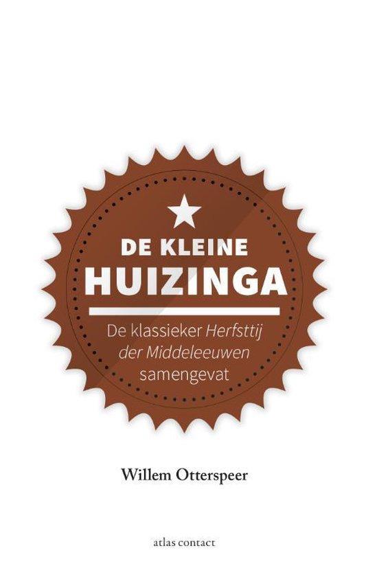 Kleine boekjes - grote inzichten - De kleine Huizinga - Willem Otterspeer  
