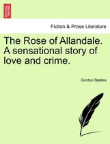 The Rose of Allandale. a Sensational Story of Love and Crime.