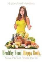 Healthy Food, Happy Body, Meal Planner Fitness Journal