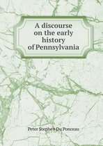 A Discourse on the Early History of Pennsylvania