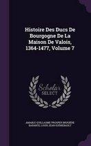Histoire Des Ducs de Bourgogne de La Maison de Valois, 1364-1477, Volume 7